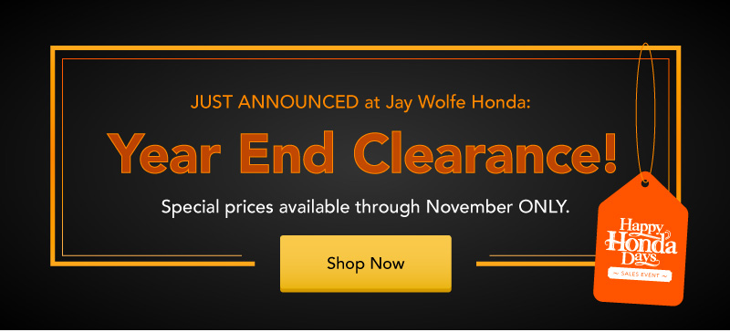 Just Announced at Jay Wolfe Honda: Year End Clearance!