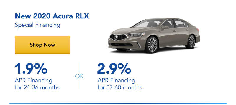 1.9% APR financing for 24-36 months or 2.9% APR financing for 37-60 months on New 2020 Acura RLXs
