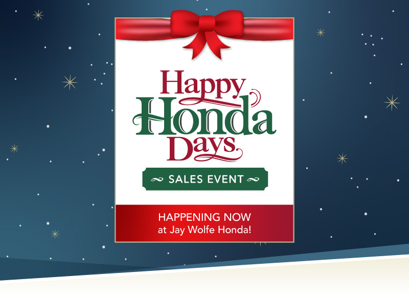 Happy Honda Days Sales Event is happening now at Jay Wolfe Honda!