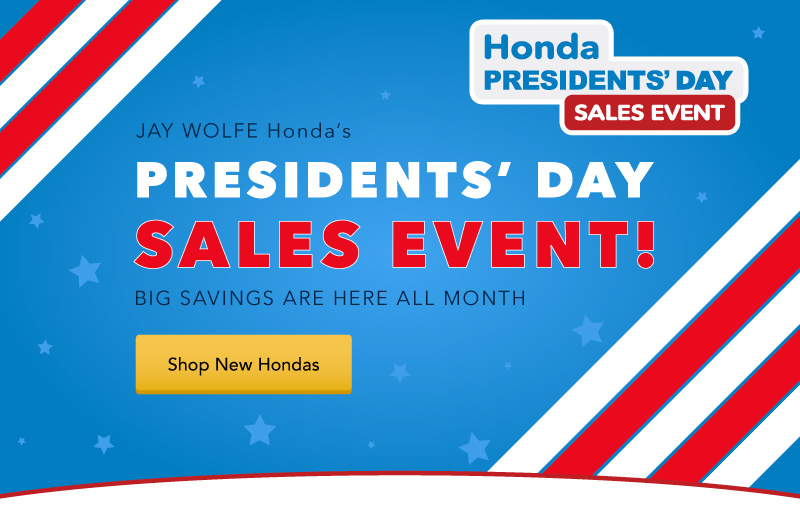 Jay Wolfe Honda\'s Presidents\' Day Sales Event!